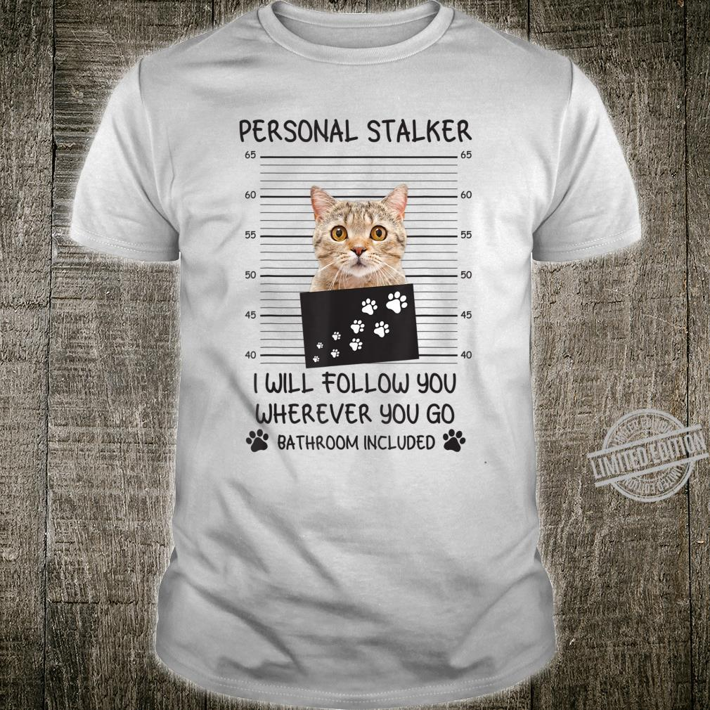 Funny Cat Personal Stalker Cat Shirt
