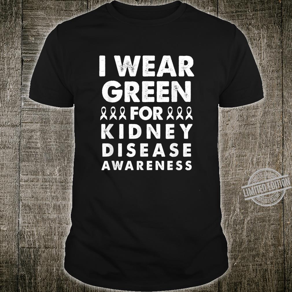 I Wear Green for Kidney Disease Awareness Support Shirt